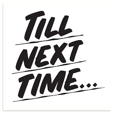 An image with a sentence saying 'till next time...'